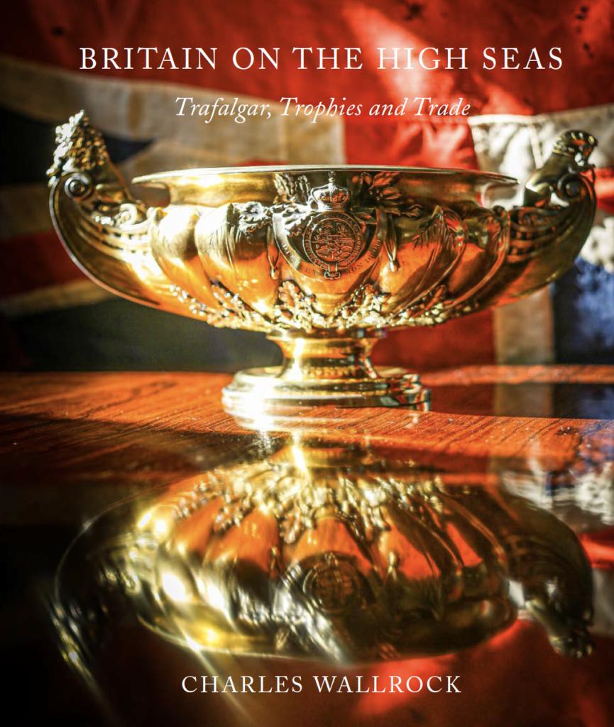 Britain on the High Seas - Trafalgar, Trophies and Trade